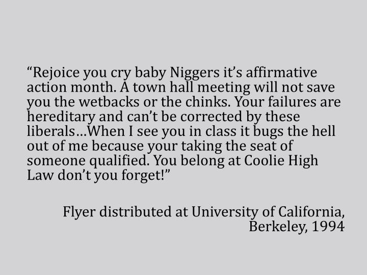 """""""Rejoice you cry baby Niggers it's affirmative action month. A town hall meeting will not save you the wetbacks or the chinks. Your failures are hereditary and can't be corrected by these liberals…When I see you in class it bugs the hell out of me because your taking the seat of someone qualified. You belong at Coolie High Law don't you forget!"""""""