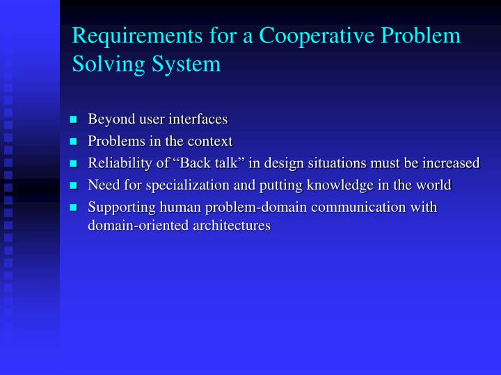 Requirements for a Cooperative Problem Solving System