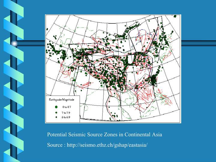 Potential Seismic Source Zones in Continental Asia                 Source : http://seismo.ethz.ch/gshap/eastasia/