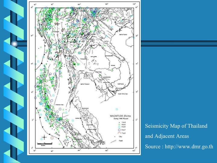 Seismicity Map of Thailand and Adjacent Areas                    Source : http://www.dmr.go.th