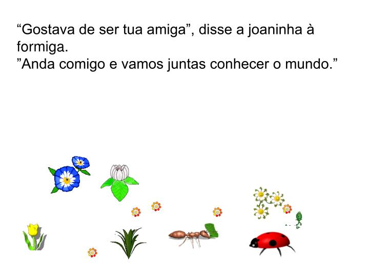 """""""Gostava de ser tua amiga"""", disse a joaninha à formiga."""