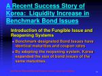 a recent success story of korea liquidity increase in benchmark bond issues