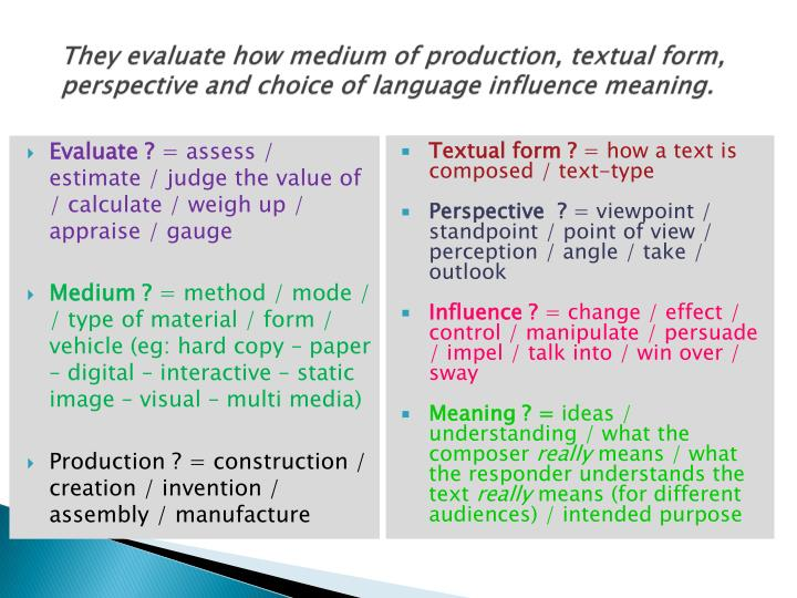 They evaluate how medium of production, textual form, perspective and choice of language influence meaning.