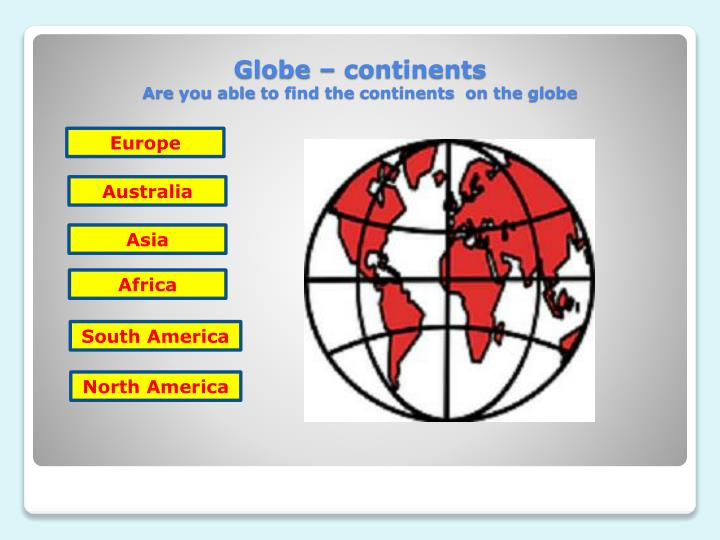 Globe continents are you able to find the continents on the globe