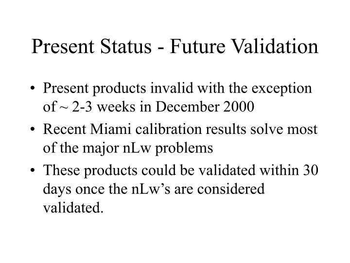 Present Status - Future Validation