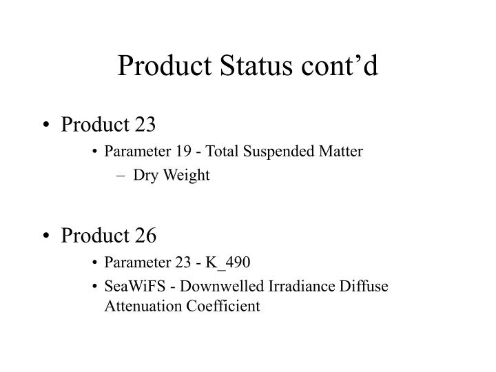 Product status cont d