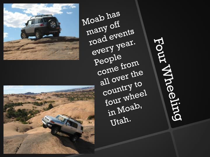 Moab has many off road events every year.   People come from all over the country to four wheel in