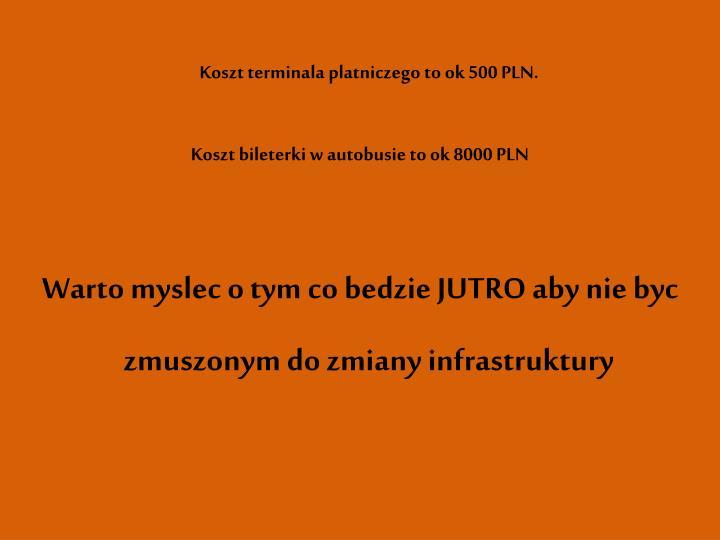 Koszt terminala platniczego to ok 500 PLN.