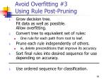 avoid overfitting 3 using rule post pruning