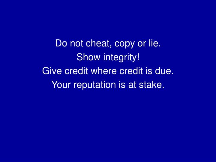 Do not cheat, copy or lie.