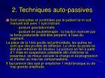 2 techniques auto passives