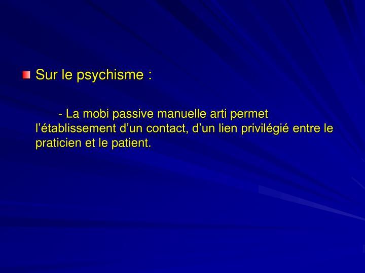 Sur le psychisme :