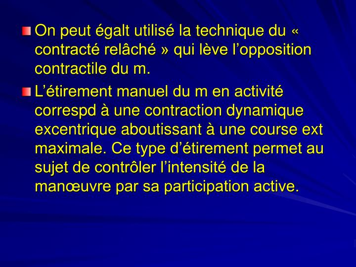 On peut égalt utilisé la technique du « contracté relâché » qui lève l'opposition contractile du m.