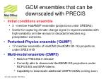 gcm ensembles that can be downscaled with precis