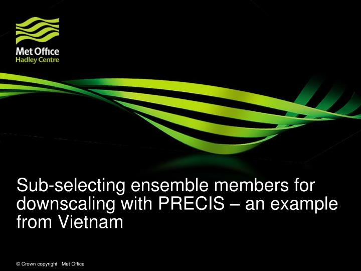 Sub-selecting ensemble members for downscaling with PRECIS – an example from Vietnam