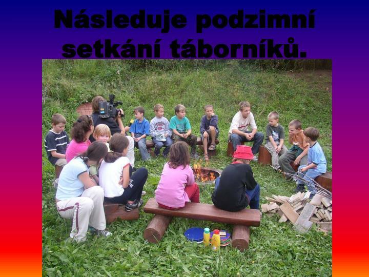 Následuje podzimní setkání táborníků.
