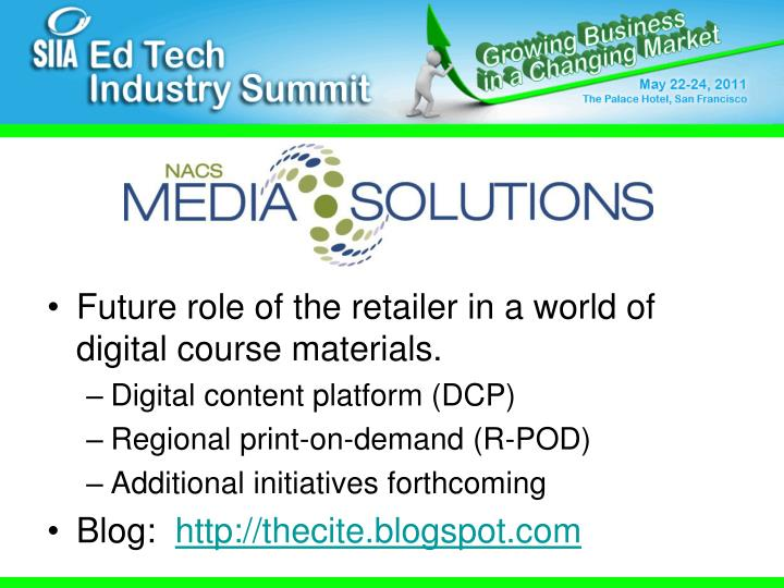 Future role of the retailer in a world of digital course materials.