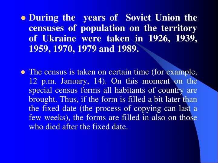 During the  years of  Soviet Union the censuses of population on the territory of Ukraine were taken in 1926, 1939, 1959, 1970, 1979 and 1989.