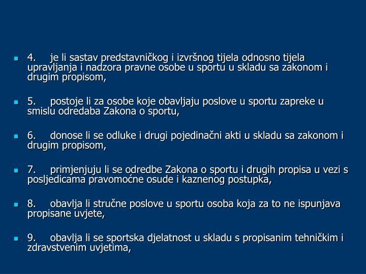4.je li sastav predstavničkog i izvršnog tijela odnosno tijela upravljanja i nadzora pravne osobe u sportu u skladu sa zakonom i drugim propisom,