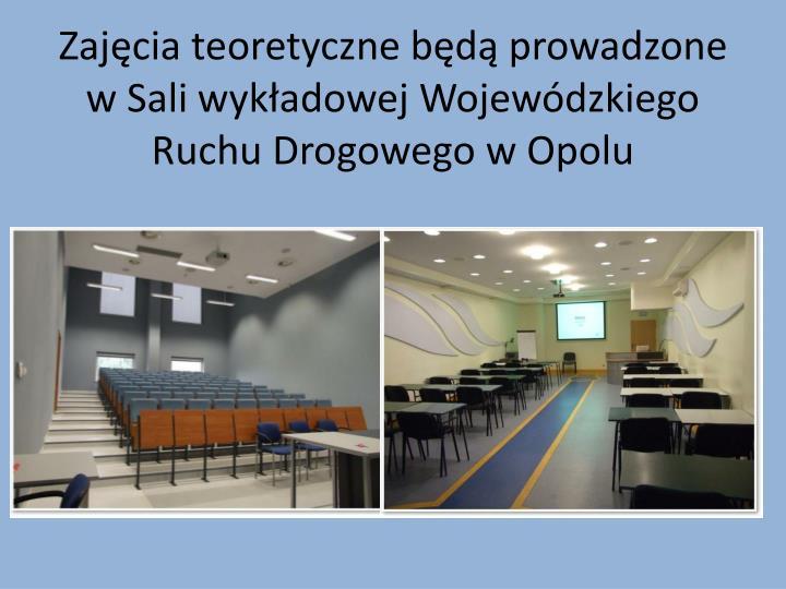 Zajęcia teoretyczne będą prowadzone w Sali wykładowej Wojewódzkiego Ruchu Drogowego w Opolu