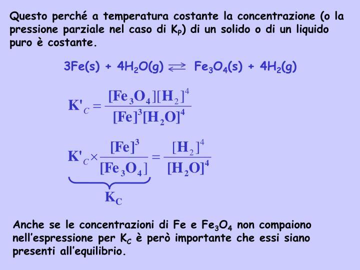 Questo perché a temperatura costante la concentrazione (o la pressione parziale nel caso di K