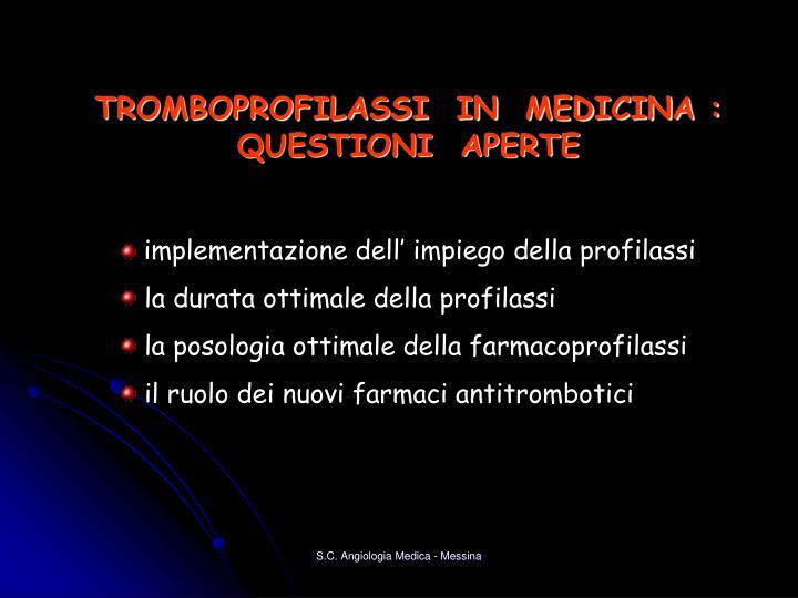 TROMBOPROFILASSI  IN  MEDICINA : QUESTIONI  APERTE