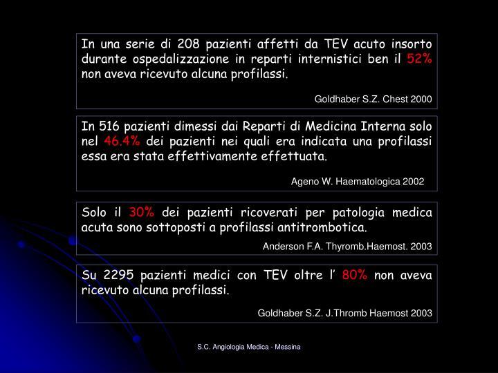 In una serie di 208 pazienti affetti da TEV acuto insorto durante ospedalizzazione in reparti internistici ben il