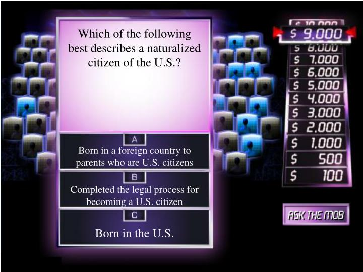 Which of the following best describes a naturalized citizen of the U.S.?