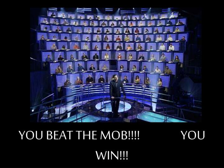 YOU BEAT THE MOB!!!!                YOU WIN!!!