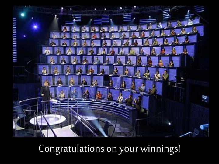 Congratulations on your winnings!