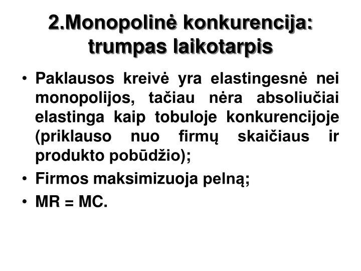 2.Monopolinė konkurencija: