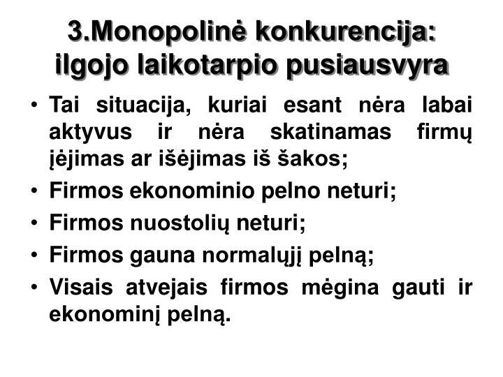 3.Monopolinė konkurencija: ilgojo laikotarpio pusiausvyra