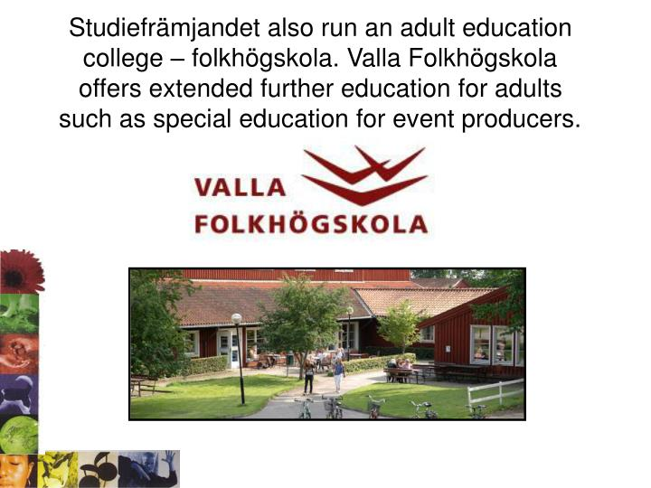 Studiefrämjandet also run an adult education college – folkhögskola. Valla Folkhögskola offers extended further education for adults  such as special education for event producers.