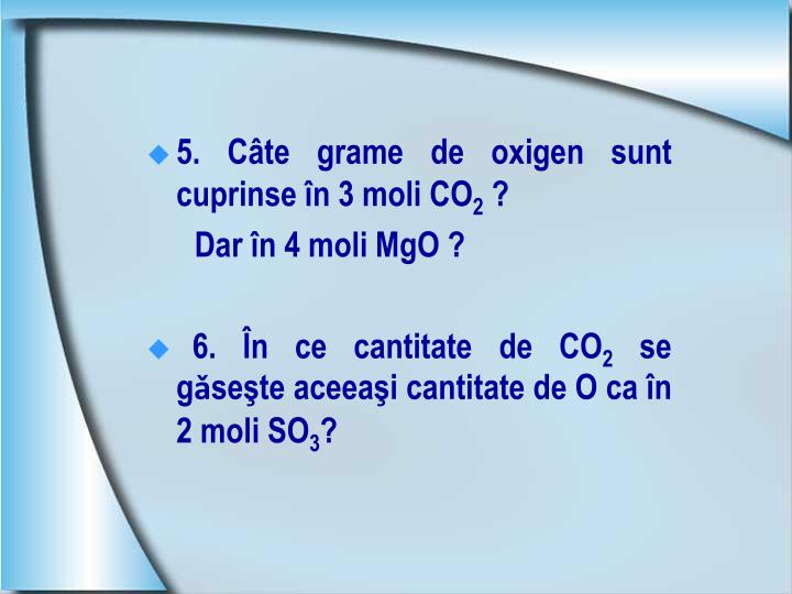 5. Câte grame de oxigen sunt cuprinse în 3 moli CO