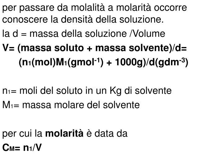 per passare da molalità a molarità occorre conoscere la densità della soluzione.