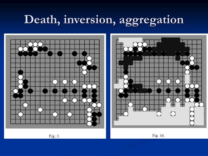 Death, inversion, aggregation