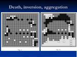 death inversion aggregation