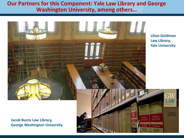 Our Partners for this Component: Yale Law Library and George Washington University, among others…