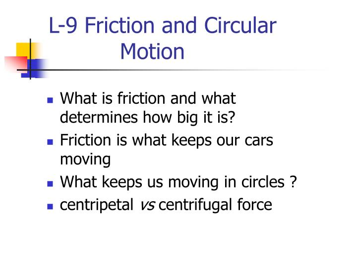 L 9 friction and circular motion