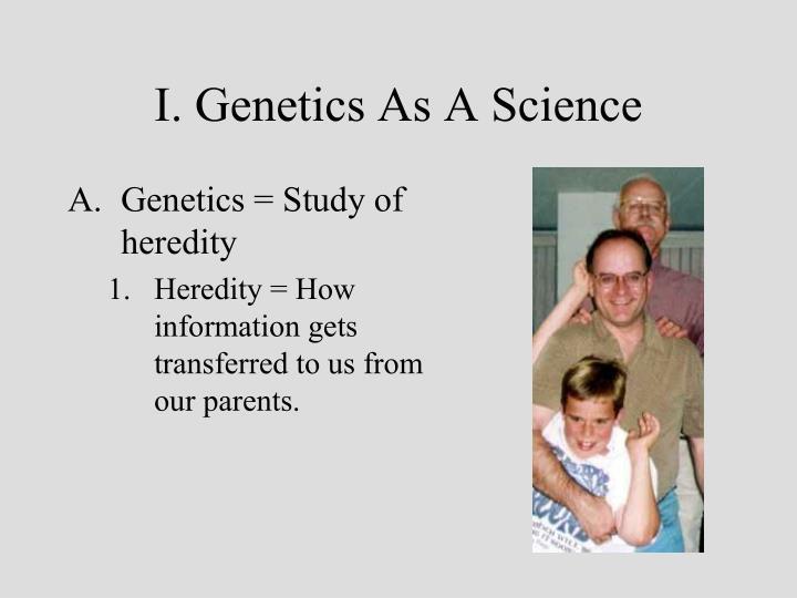 I. Genetics As A Science