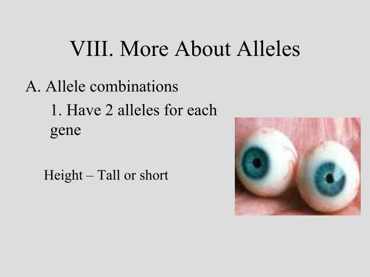 VIII. More About Alleles