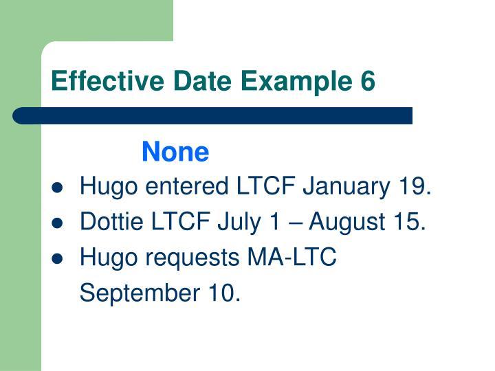 Effective Date Example 6