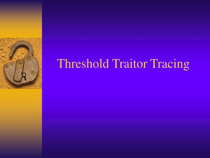 Threshold Traitor Tracing