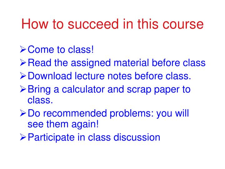 How to succeed in this course