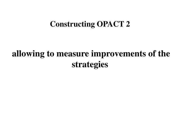 Constructing OPACT 2