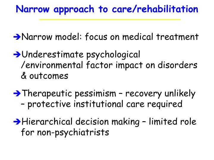 Narrow approach to care/rehabilitation