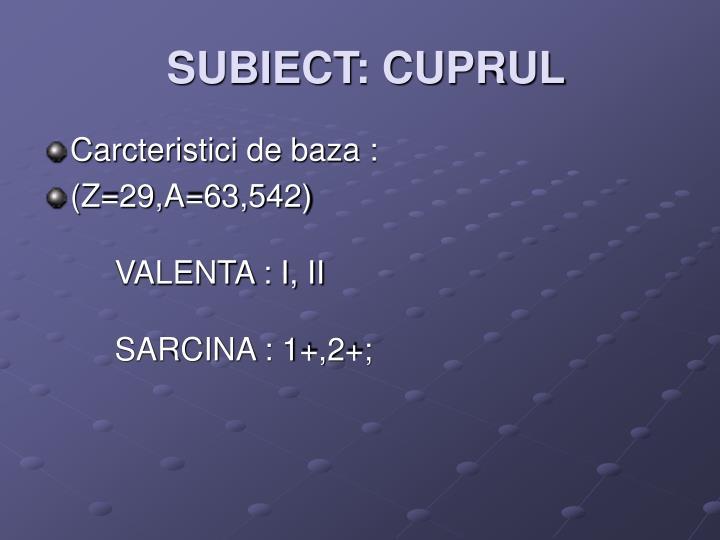SUBIECT: CUPRUL