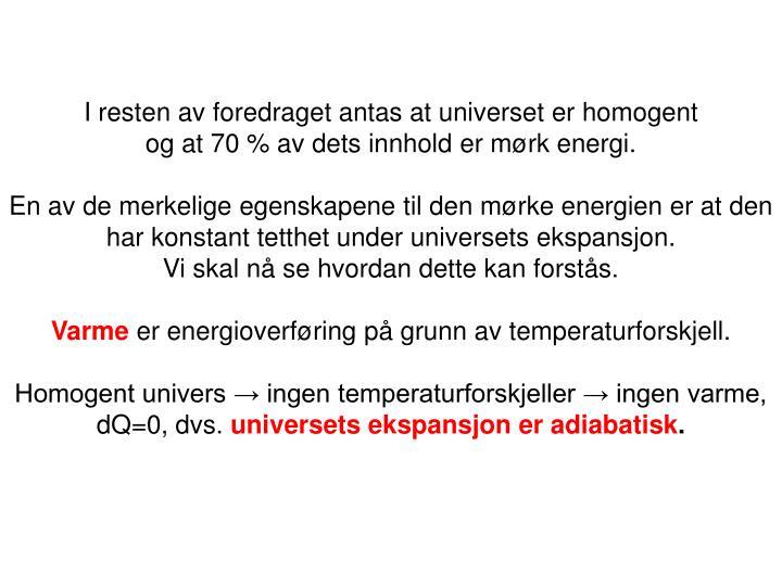 I resten av foredraget antas at universet er homogent
