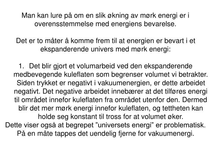 Man kan lure på om en slik økning av mørk energi er i overensstemmelse med energiens bevarelse.