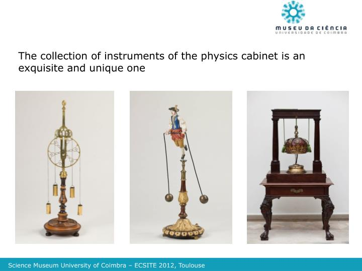 The collection of instruments of the physics cabinet is an exquisite and unique one